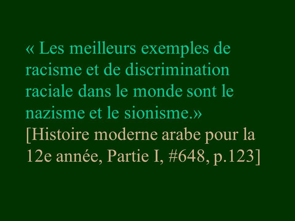 « Les meilleurs exemples de racisme et de discrimination raciale dans le monde sont le nazisme et le sionisme.» [Histoire moderne arabe pour la 12e année, Partie I, #648, p.123]